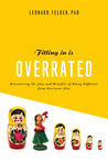 Fitting In Is Overrated: The Survival Guide for Anyone Who Has Ever Felt Like an Outsider