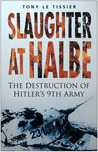 Slaughter at Halbe: The Destruction of Hitler's 9th Army