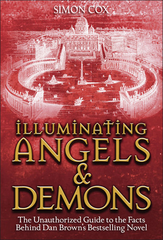 Illuminating Angels & Demons: The Unauthorized Guide to the Facts Behind Dan Brown's Bestselling Novel