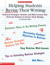 Helping Students Revise Their Writing: Practical Strategies, Models, and Mini-Lessons That Motivate Students to Become Better Writers