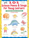 101 Science Poems & Songs for Young Learners: Includes Hands-on Activities!