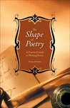 The Shape Of Poetry: A Practical Guide To Writing Poetry