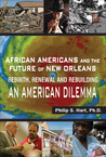 African Americans and the Future of New Orleans: Rebirth, Renewal and Rebuilding -- An American Dilemma