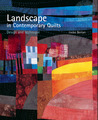 Landscape in Contemporary Quilts Design and Technique