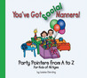 You've Got Social Manners!: Party Pointers from A to Z for Kids of All Ages