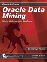 Oracle Data Mining: Mining Gold from Your Warehouse