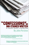 The Confessions of an Ink-Stained Wretch: An Insider's Secrets to Getting Press