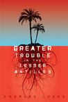 Greater Trouble in the Lesser Antilles