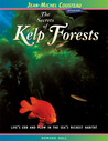 The Secrets of Kelp Forests: Life's Ebb and Flow in the Sea's Richest Habitat