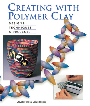 Creating with Polymer Clay by Steven Ford