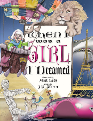 When I Was a Girl . . . I Dreamed by Justin Matott
