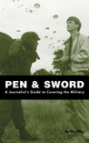 Pen  Sword: A Journalist's Guide to Covering the Military