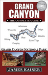 Grand Canyon: The Complete Guide: Grand Canyon National Park
