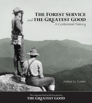 The Forest Service and the Greatest Good: A Centennial History