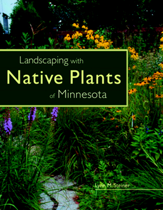 Landscaping with Native Plants of Minnesota by Lynn M. Steiner