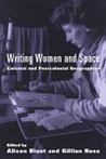 Writing Women and Space: Colonial and Postcolonial Geographies