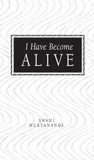 I Have Become Alive by Muktananda