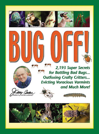 Jerry Baker's Bug Off!: 2,193 Super Secrets for Battling Bad Bugs, Outfoxing Crafty Critters, Evicting Voracious Varmints and Much More!