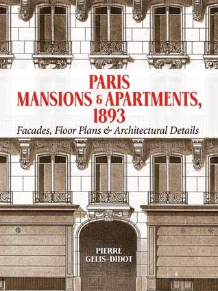 Paris Mansions and Apartments 1893: Facades, Floor Plans and Architectural Details