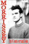 Morrissey in Conversation: The Essential Interviews