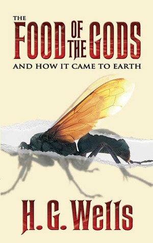 The Food of the Gods and How It Came to Earth by H.G. Wells