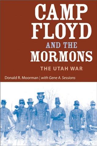 Camp Floyd and the Mormons by Donald R. Moorman