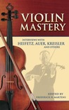 Violin Mastery: Interviews with Heifetz, Auer, Kreisler and Others