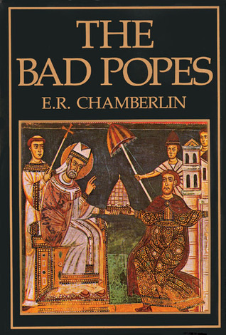 The Bad Popes by E.R. Chamberlin
