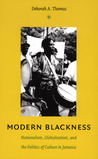 Modern Blackness: Nationalism, Globalization, and the Politics of Culture in Jamaica