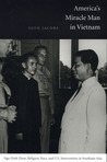 America's Miracle Man in Vietnam: Ngo Dinh Diem, Religion, Race, and U.S. Intervention in Southeast Asia