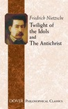 Twilight of the Idols/The Antichrist (Philosophical Classics)