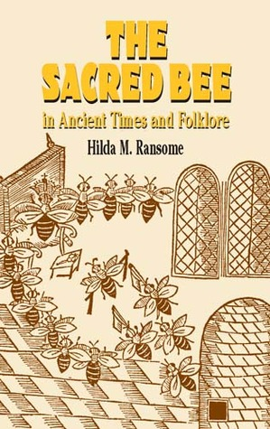 The Sacred Bee in Ancient Times and Folklore by Hilda M. Ransome