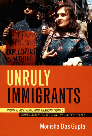 Unruly Immigrants by Monisha Das Gupta