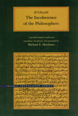 The Incoherence of the Philosophers by أبو حامد الغزالي