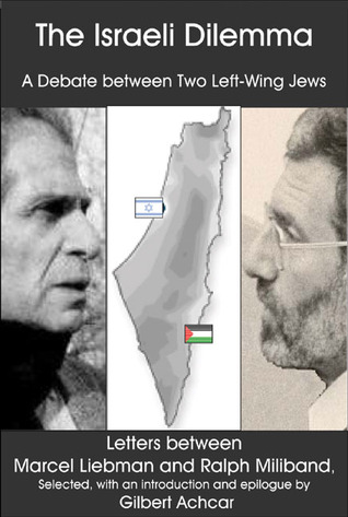 The Israeli Dilemma: A Debate Between Two Left-Wing Jews: Letters Between Marcel Liebman and Ralph Miliband