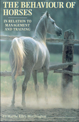 The Behaviour of Horses in Relation to Management and Training. Marthe Kiley-Worthington