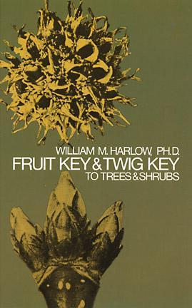 Fruit Key and Twig Key to Trees and Shrubs by William M. Harlow
