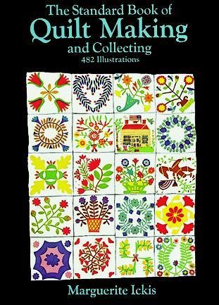 The Standard Book of Quilt Making and Collecting by Marguerite Ickis
