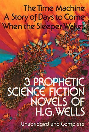 Three Prophetic Science Fiction Novels by H.G. Wells