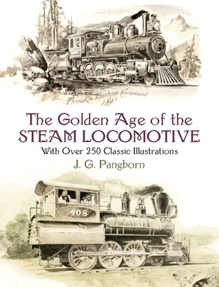 The Golden Age of the Steam Locomotive: With over 250 Classic Illustrations