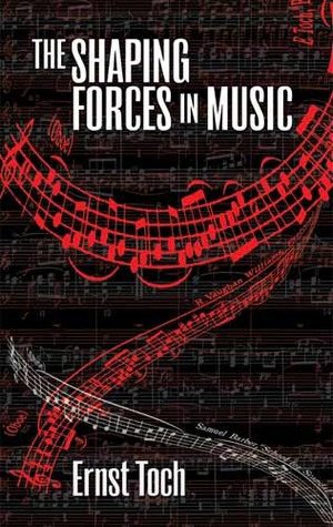 The Shaping Forces in Music by Ernst Toch