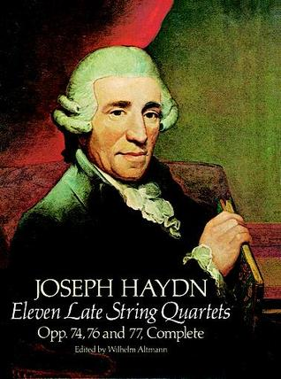 Eleven Late String Quartets, Opp. 74, 76 and 77, Complete by Joseph Haydn