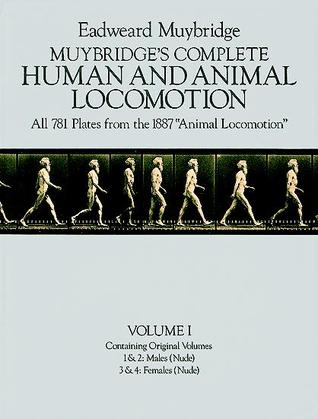 "Muybridge's Complete Human and Animal Locomotion, Vol. I: All 781 Plates from the 1887 ""Animal Locomotion"""