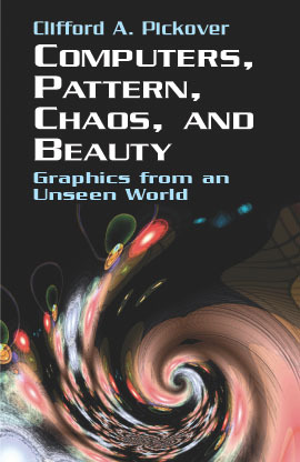 Computers, Pattern, Chaos, and Beauty by Clifford A. Pickover
