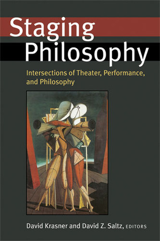 Staging Philosophy: Intersections of Theater, Performance, and Philosophy