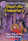 Class Trip To The Haunted House (Ghostville Elementary #10)