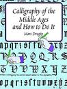 Calligraphy of the Middle Ages and How to Do It