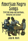 American Negro Songs by John W. Work