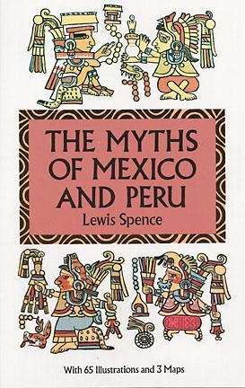 The Myths of Mexico and Peru by Lewis Spence