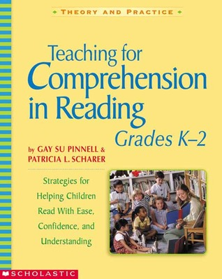 Teaching for Comprehension in Reading, Grades K–2: Strategies for Helping Children Read With Ease, Confidence, and Understanding